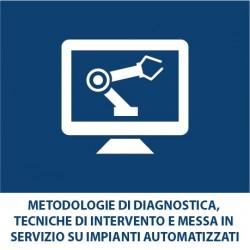 Metodologie di diagnostica, tecniche di intervento e messa in servizio su impianti automatizzati